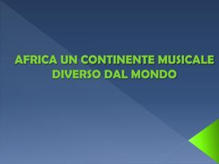 AFRICA UN CONTINENTE MUSICALE DIVERSO DAL MONDO