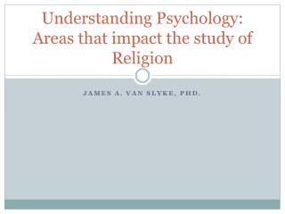 Understanding Psychology:  Areas that impact the study of Religion