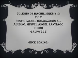 COLEGIO DE BACHILLERES #13 TIC 2 PROF: ITZCHEL BALANZARIO SIL ALUMNO: MIGUEL ANGEL SANTIAGO PEDRO