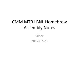 CMM MTR LBNL Homebrew Assembly Notes