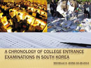 A CHRONOLOGY of COLLEGE ENTRANCE EXAMINATIONS IN SOUTH KOREA   michelle  H.  Jeong  02.28.2013