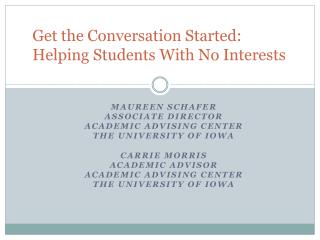 Maureen Schafer Associate Director  Academic Advising Center The University of Iowa Carrie Morris