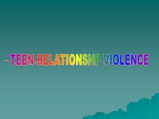 TEEN RELATIONSHP VIOLENCE