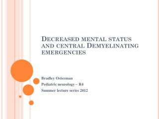 Decreased  mental  status  and central  D emyelinating  emergencies