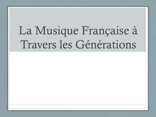 La  Musique Française à  Travers les  Générations
