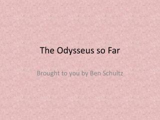 The Odysseus so Far