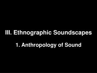 III. Ethnographic Soundscapes