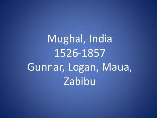 Mughal , India 1526-1857 Gunnar, Logan, Maua,  Zabibu
