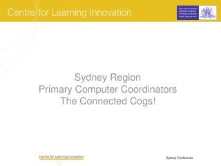Sydney Region  Primary Computer Coordinators  The Connected Cogs