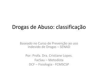 Drogas de Abuso:  classifica��o