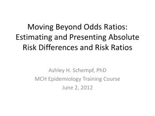 Moving Beyond Odds Ratios: Estimating and Presenting Absolute Risk Differences and Risk Ratios