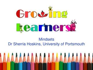 Mindsets Dr  Sherria  Hoskins, University of Portsmouth