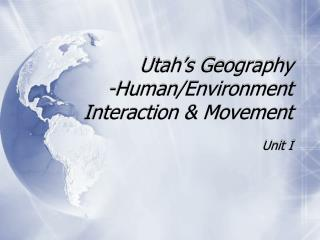 Utah's Geography -Human/Environment Interaction & Movement