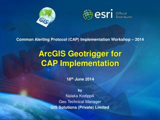 Common Alerting Protocol (CAP) Implementation Workshop � 2014 ArcGIS  Geotrigger  for