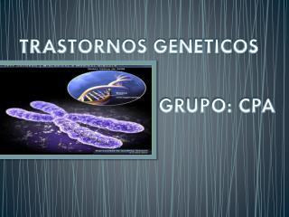 TRASTORNOS GENETICOS