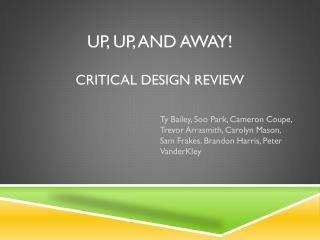 Up, Up, and Away! Critical design review