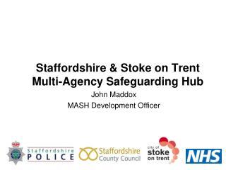 Staffordshire & Stoke on Trent Multi-Agency Safeguarding Hub
