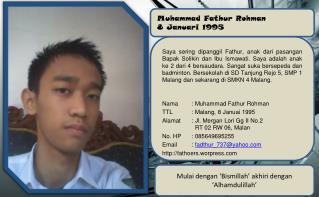 Nama : Muhammad  Fathur Rohman TTL: Malang, 8  Januai  1995