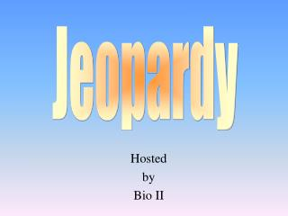 Hosted by Bio II