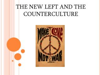 THE NEW LEFT AND THE COUNTERCULTURE