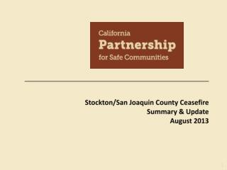 Stockton/San Joaquin County Ceasefire Summary & Update August 2013