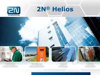 2N ® Helios  2N  Helios / Helios  IP  produktová prezentace