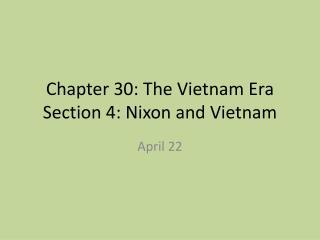 Chapter 30: The Vietnam Era Section 4: Nixon and Vietnam