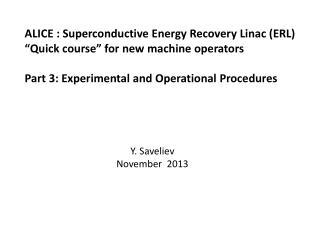 ALICE : Superconductive Energy Recovery  Linac  (ERL) �Quick course� for new machine operators