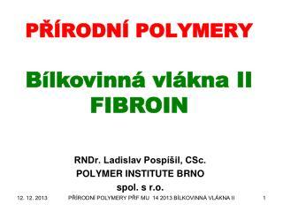 PŘÍRODNÍ POLYMERY Bílkovinná vlákna II  FIBROIN
