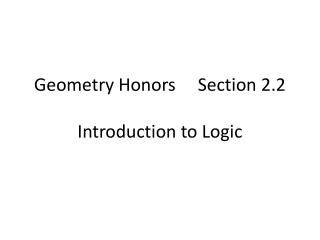 Geometry Honors     Section 2.2 							 Introduction to Logic