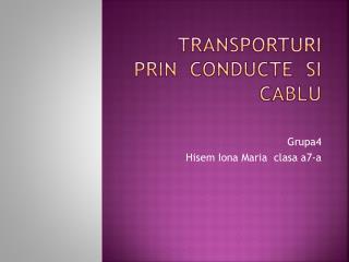 Transporturi prin  conducte  si cablu