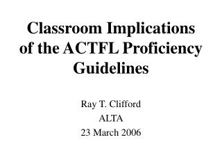 Classroom Implications of the ACTFL Proficiency Guidelines