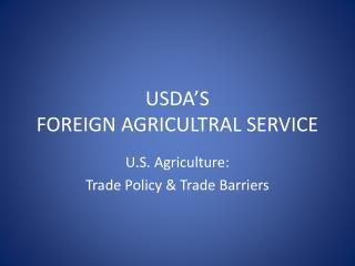 USDA'S FOREIGN AGRICULTRAL SERVICE