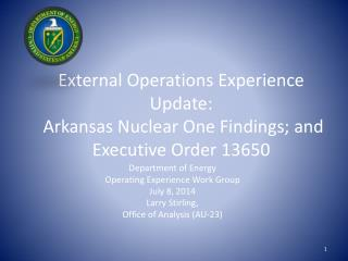 External Operations Experience Update:   Arkansas Nuclear One Findings; and Executive Order 13650