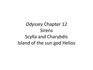 Odyssey  Chapter 12 Sirens Scylla and Charybdis Island of the sun god Helios