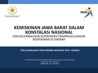 PELATIHAN ANALISIS KEMISKINAN UNTUK PENYUSUNAN SPKD PROVINSI JAWA BARAT BANDUNG, 3-5  JUNI 2013