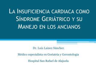 La Insuficiencia cardiaca como Síndrome Geriátrico y su Manejo en los ancianos