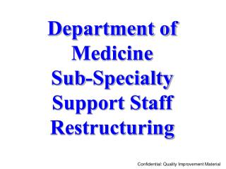 Department ofMedicine Sub-Specialty Support StaffRestructuring