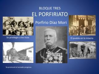 BLOQUE TRES EL PORFIRIATO