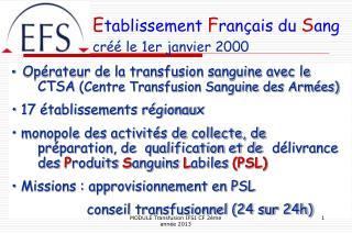 E tablissement  F rançais du  S ang  créé le 1er janvier 2000