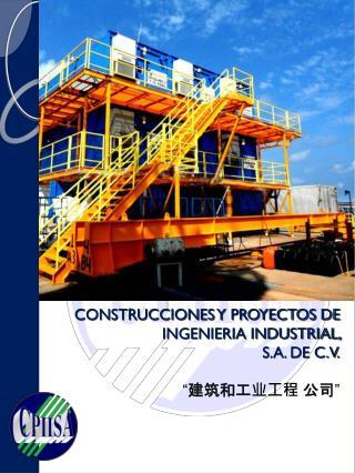 CONSTRUCCIONES Y PROYECTOS DE INGENIERIA INDUSTRIAL,                    S.A. DE C.V .
