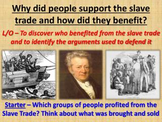 Why did people support the slave trade and how did they benefit?