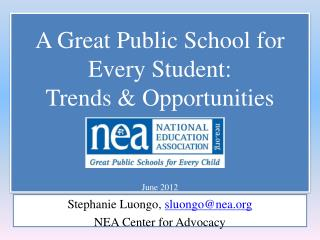 A Great Public School for Every Student: Trends & Opportunities June 2012