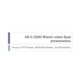 AS-0.3200 Winter robot  final presentation