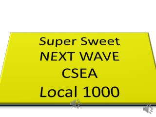 Super Sweet  NEXT WAVE  CSEA Local 1000