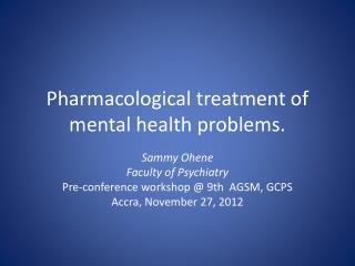Pharmacological treatment of mental health problems.