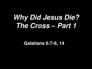 Why Did Jesus Die? The Cross – Part 1