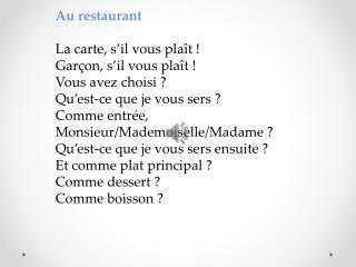 Au  restaurant La carte, s'il vous plaît ! Garçon, s'il vous plaît! Vous avez choisi?