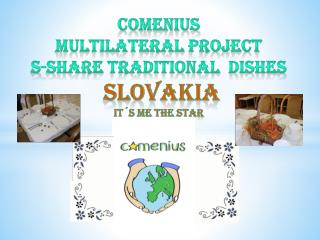 Comenius Multilateral project S-Share Traditional dishes slovakia It´s me the star