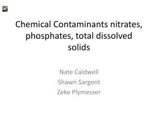 Chemical Contaminants nitrates, phosphates, total dissolved solids